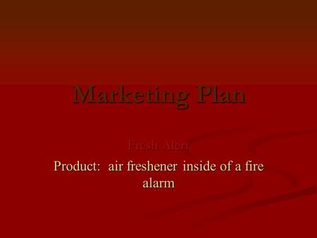 Marketing Plan Fresh Alert Product: air freshener inside of a fire alarm.