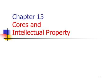 1 Chapter 13 Cores and Intellectual Property. 2 Overview FPGA intellectual property (IP) can be defined as a reusable design block (Hard, Firm or soft)