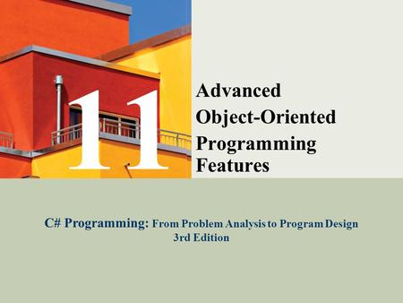 C# Programming: From Problem Analysis to Program Design1 Advanced Object-Oriented Programming Features C# Programming: From Problem Analysis to Program.