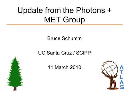 Update from the Photons + MET Group Bruce Schumm UC Santa Cruz / SCIPP 11 March 2010.