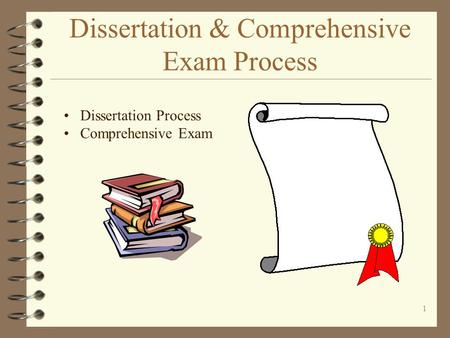 1 Dissertation & Comprehensive Exam Process Dissertation Process Comprehensive Exam.