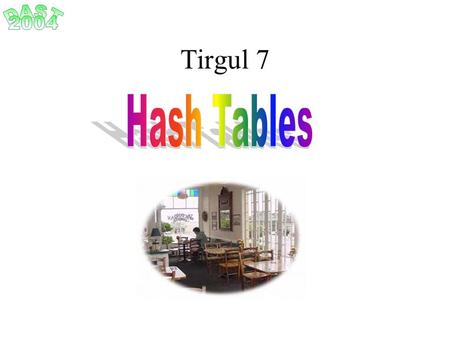 Tirgul 7. Find an efficient implementation of a dynamic collection of elements with unique keys Supported Operations: Insert, Search and Delete. The keys.