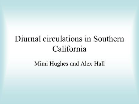 Diurnal circulations in Southern California Mimi Hughes and Alex Hall.