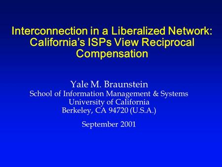 Interconnection in a Liberalized Network: California's ISPs View Reciprocal Compensation Yale M. Braunstein School of Information Management & Systems.
