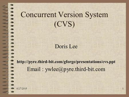 6/27/20151 Doris Lee    Concurrent Version System (CVS)