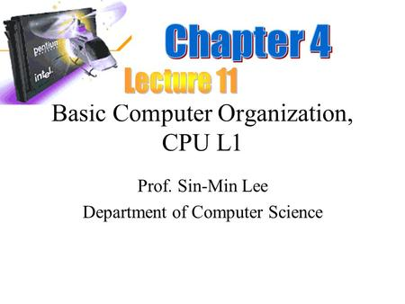 Basic Computer Organization, CPU L1 Prof. Sin-Min Lee Department of Computer Science.