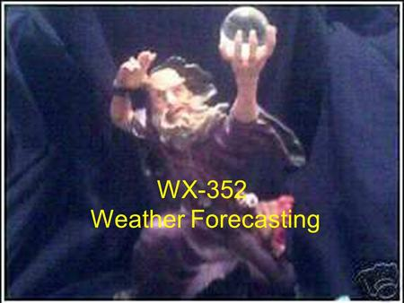 WX-352 Weather Forecasting. PG-13 Weather Joke This had most of the state of Michigan laughing for 2 days and a very embarrassed female news anchor who.