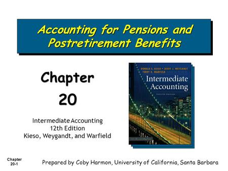 Chapter 20-1 Accounting for Pensions and Postretirement Benefits Chapter20 Intermediate Accounting 12th Edition Kieso, Weygandt, and Warfield Prepared.