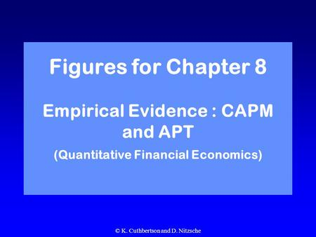 © K. Cuthbertson and D. Nitzsche Figures for Chapter 8 Empirical Evidence : CAPM and APT (Quantitative Financial Economics)