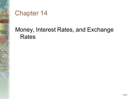 14-1 Money, Interest Rates, and Exchange Rates Chapter 14.