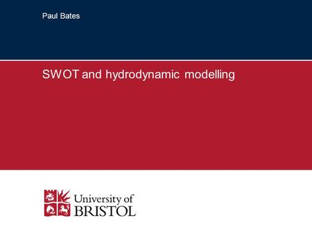 Paul Bates SWOT and hydrodynamic modelling. 2 Flooding as a global problem According to UNESCO in 2004 floods caused ….. –~7k deaths –affected ~116M people.