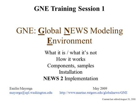 GNE: Global NEWS Modeling Environment What it is / what it's not How it works Components, samples Installation NEWS 2 Implementation Emilio MayorgaMay.