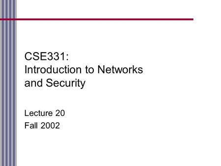 CSE331: Introduction to Networks and Security Lecture 20 Fall 2002.
