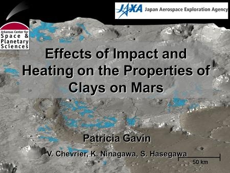 Effects of Impact and Heating on the Properties of Clays on Mars Patricia Gavin V. Chevrier, K. Ninagawa, S. Hasegawa.