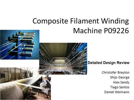 Composite Filament Winding Machine P09226 Detailed Design Review Christofer Brayton Shijo George Alex Sandy Tiago Santos Daniel Weimann.