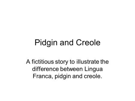 Difference Between Pidgin and Creole