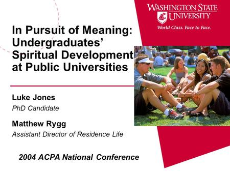 In Pursuit of Meaning: Undergraduates' Spiritual Development at Public Universities Luke Jones PhD Candidate Matthew Rygg Assistant Director of Residence.