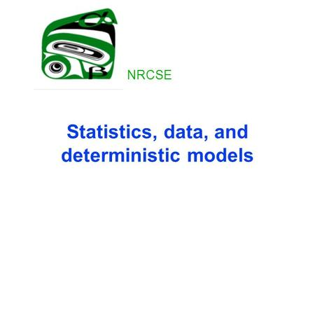 Statistics, data, and deterministic models NRCSE.
