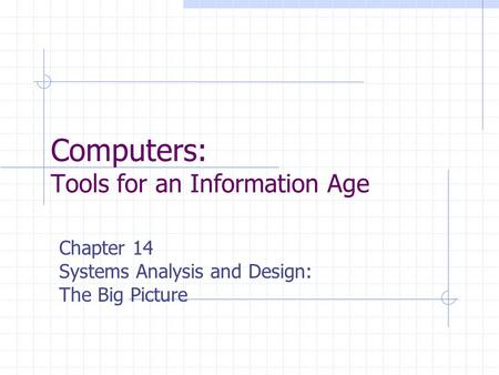 Computers: Tools for an Information Age Chapter 14 Systems Analysis and Design: The Big Picture.