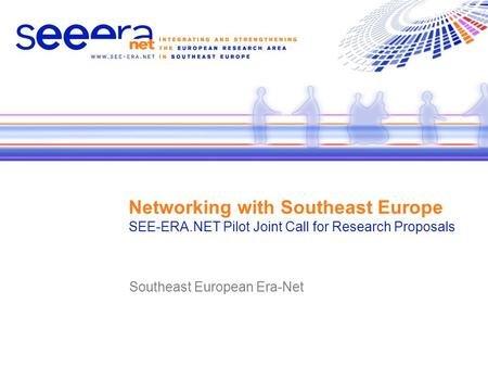 Networking with Southeast Europe SEE-ERA.NET Pilot Joint Call for Research Proposals Southeast European Era-Net.