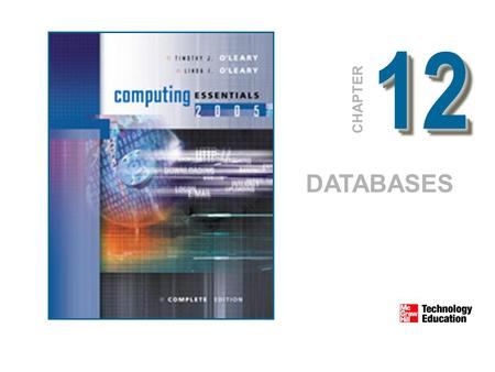 1212 CHAPTER DATABASES. © 2005 The McGraw-Hill Companies, Inc. All Rights Reserved. 12-2 Competencies Distinguish between the physical and logical view.