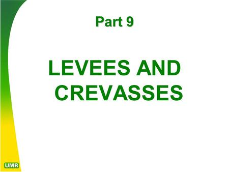 Part 9 LEVEES AND CREVASSES. Model levee design The theory of levees proposed to confine the river's mass in its main flow channel, encouraging scour.