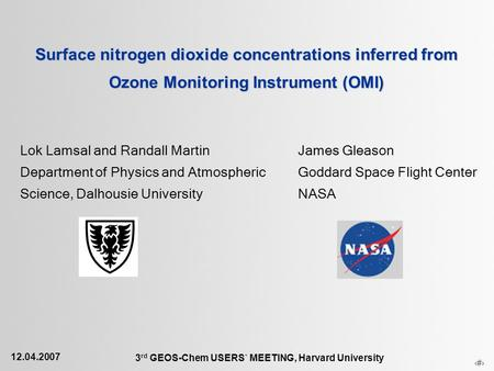 1 Surface nitrogen dioxide concentrations inferred from Ozone Monitoring Instrument (OMI) 12.04.2007 3 rd GEOS-Chem USERS ` MEETING, Harvard University.