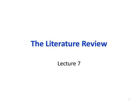 The Literature Review Lecture 7.