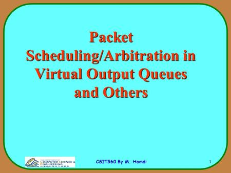 CSIT560 By M. Hamdi 1 Packet Scheduling/Arbitration in Virtual Output Queues and Others.