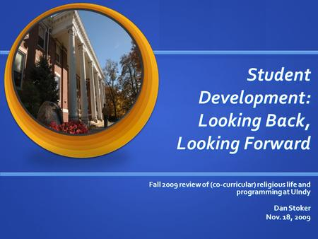 Student Development: Looking Back, Looking Forward Student Development: Looking Back, Looking Forward Fall 2009 review of (co-curricular) religious life.