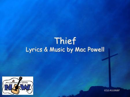 Thief Lyrics & Music by Mac Powell Thief Lyrics & Music by Mac Powell CCLI #1119107.