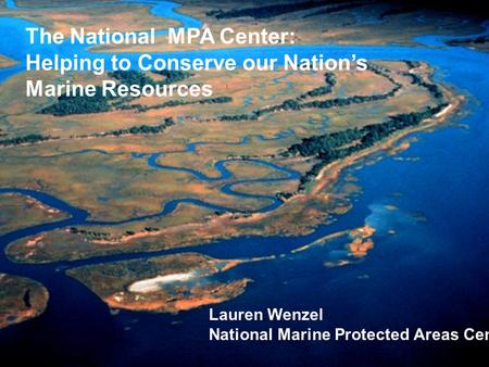 The National MPA Center: Helping to Conserve our Nation's Marine Resources Lauren Wenzel National Marine Protected Areas Center.