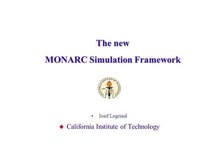 The new The new MONARC Simulation Framework Iosif Legrand  California Institute of Technology.