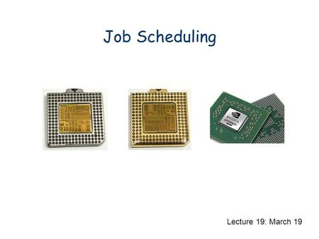 Job Scheduling Lecture 19: March 19. Job Scheduling: Unrelated Multiple Machines There are n jobs, each job has: a processing time p(i,j) (the time to.