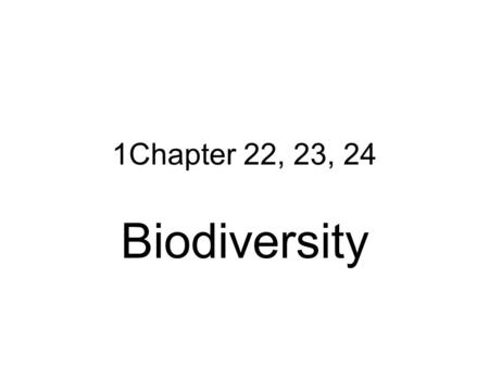 1Chapter 22, 23, 24 Biodiversity. Key Concepts Ch. 22  Human effects on biodiversity  Importance of biodiversity  How human activities affect wildlife.