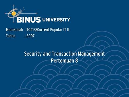 Security and Transaction Management Pertemuan 8 Matakuliah: T0413/Current Popular IT II Tahun: 2007.