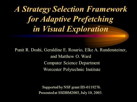 A Strategy Selection Framework for Adaptive Prefetching in Visual Exploration Punit R. Doshi, Geraldine E. Rosario, Elke A. Rundensteiner, and Matthew.