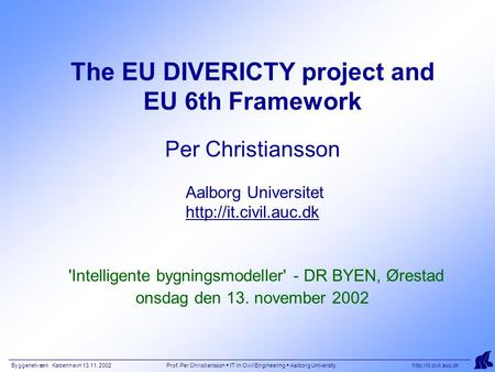 Byggenetværk København 13.11. 2002 Prof. Per Christiansson  IT in Civil Engineering  Aalborg University  The EU DIVERICTY project.