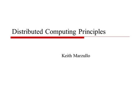 Distributed Computing Principles Keith Marzullo. 2 It's all about distributed systems now…