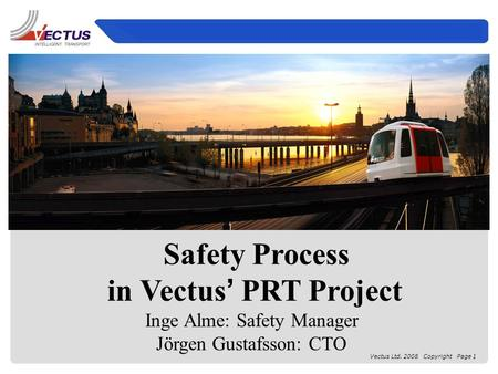Vectus Ltd. 2008 Copyright Page 1 Safety Process in Vectus ' PRT Project Inge Alme: Safety Manager Jörgen Gustafsson: CTO.