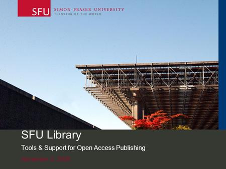 November 2, 2009 SFU Library Tools & Support for Open Access Publishing.