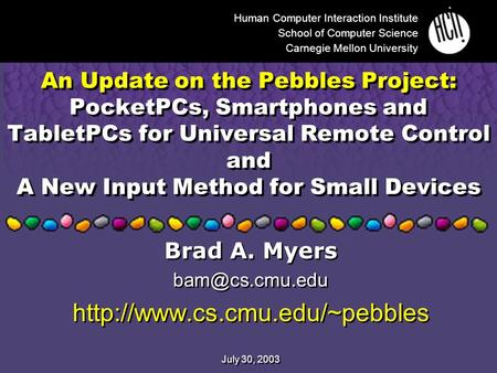 An Update on the Pebbles Project: PocketPCs, Smartphones and TabletPCs for Universal Remote Control and A New Input Method for Small Devices Brad A. Myers.
