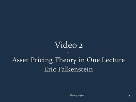 Asset Pricing Theory in One Lecture Eric Falkenstein 1 Finding Alpha.