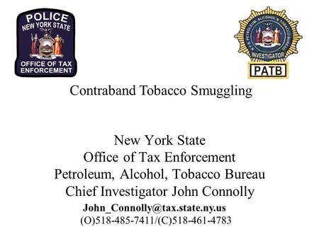 New York State Office of Tax Enforcement Petroleum, Alcohol, Tobacco Bureau Chief Investigator John Connolly (O)518-485-7411/(C)518-461-4783.