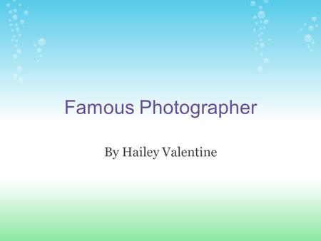 Famous Photographer By Hailey Valentine. Berenice Abbott Born in Springfield, Ohio Attended Ohio State University First was in journalism Soon became.