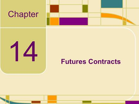 Chapter 14 Futures Contracts. 14-2 Futures Contracts Our goal in this chapter is to discuss the basics of futures contracts and how their prices are quoted.