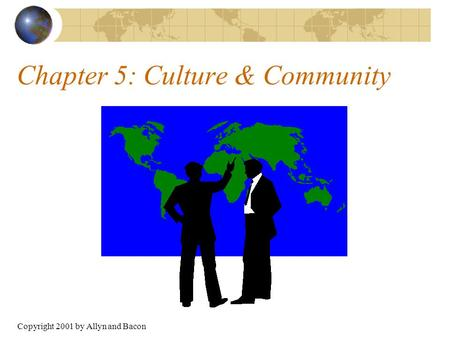 Copyright 2001 by Allyn and Bacon Chapter 5: Culture & Community.
