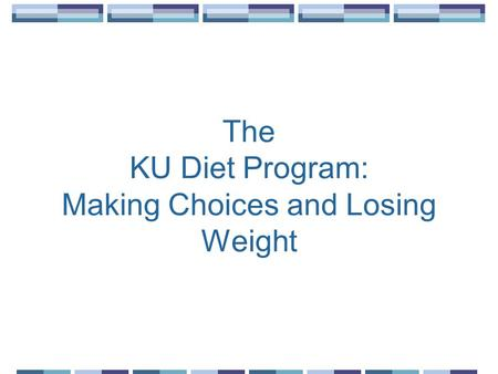 The KU Diet Program: Making Choices and Losing Weight.