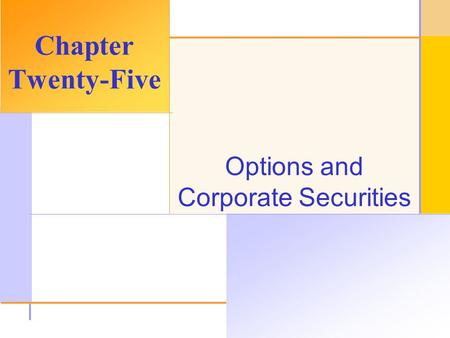 © 2003 The McGraw-Hill Companies, Inc. All rights reserved. Options and Corporate Securities Chapter Twenty-Five.