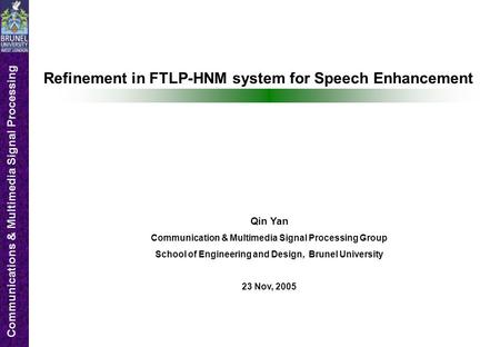 Communications & Multimedia Signal Processing Refinement in FTLP-HNM system for Speech Enhancement Qin Yan Communication & Multimedia Signal Processing.